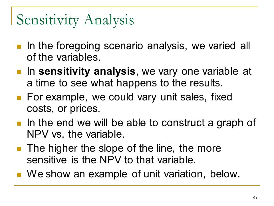 Sensitivity Analysis In the foregoing scenario analysis, we varied all of the variables.