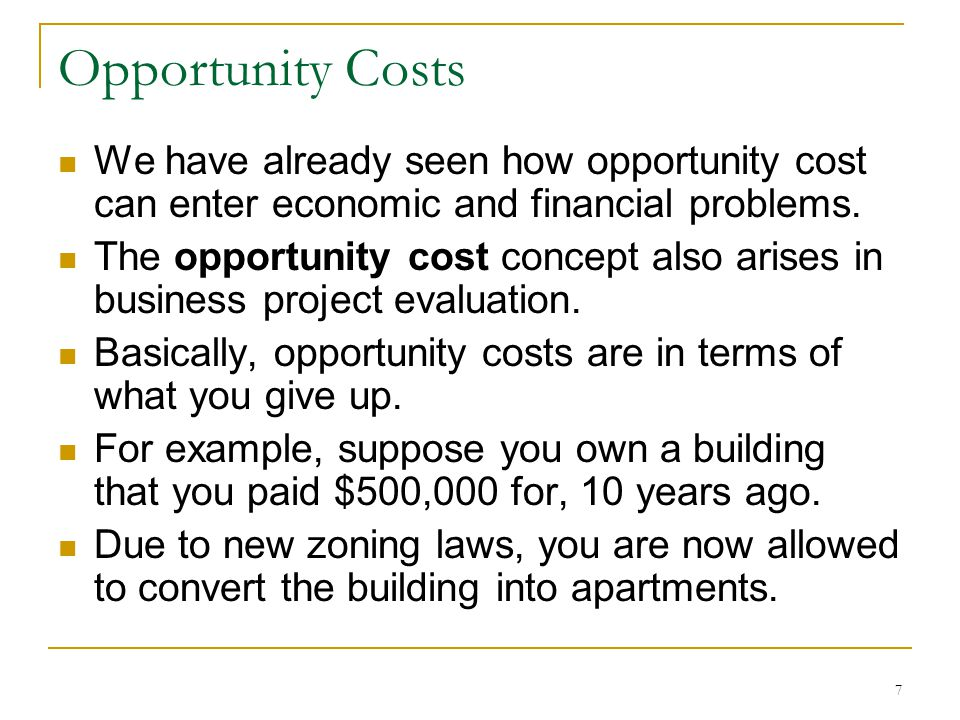 Opportunity Costs We have already seen how opportunity cost can enter economic and financial problems.