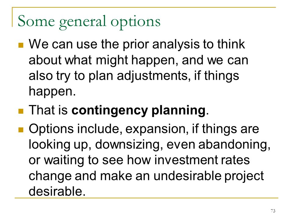 Some general options We can use the prior analysis to think about what might happen, and we can also try to plan adjustments, if things happen.
