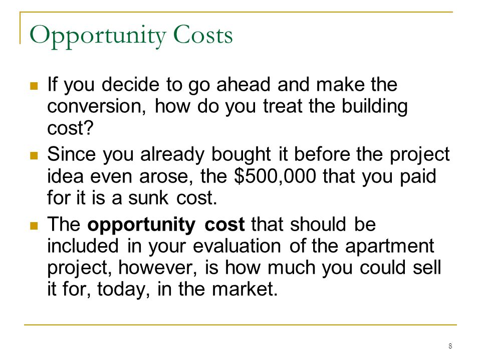 Opportunity Costs If you decide to go ahead and make the conversion, how do you treat the building cost