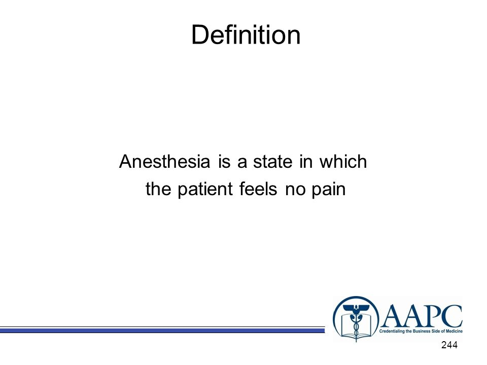 Definition Anesthesia is a state in which the patient feels no pain