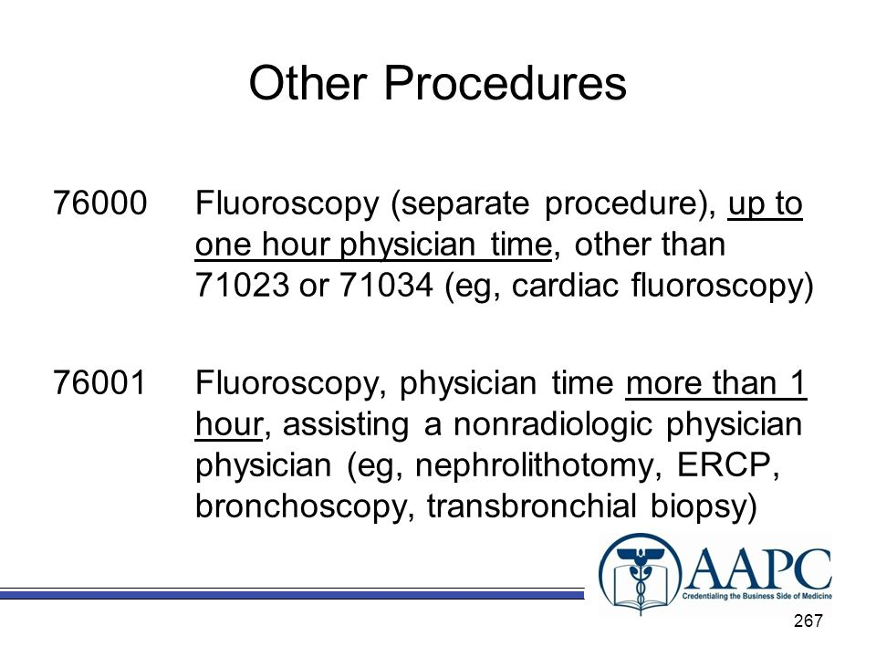Other Procedures Fluoroscopy (separate procedure), up to one hour physician time, other than or (eg, cardiac fluoroscopy)