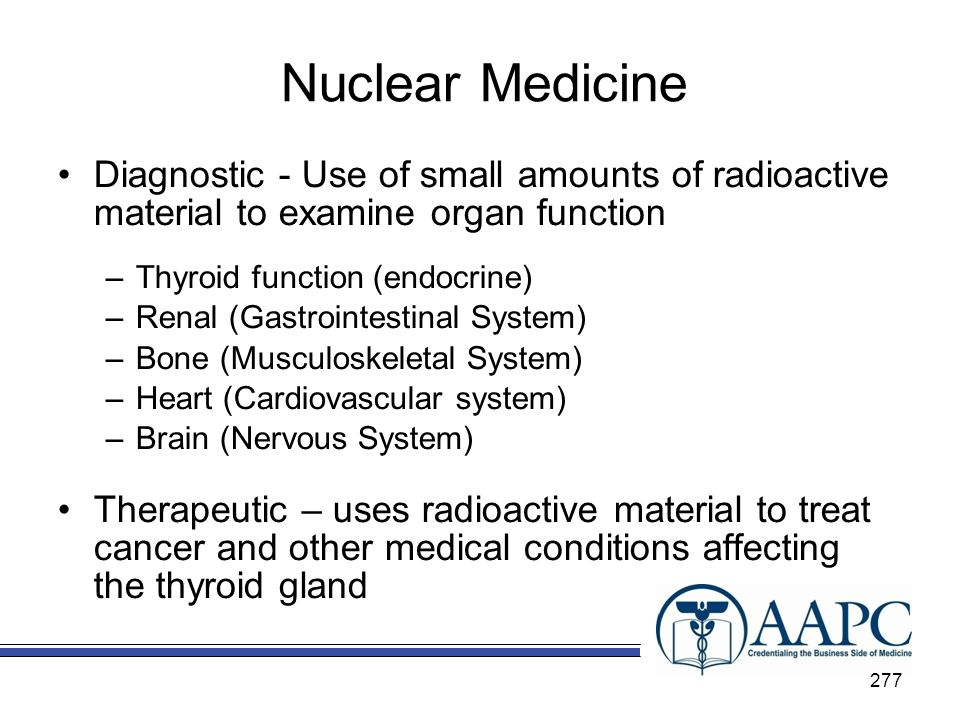 Nuclear Medicine Diagnostic - Use of small amounts of radioactive material to examine organ function.