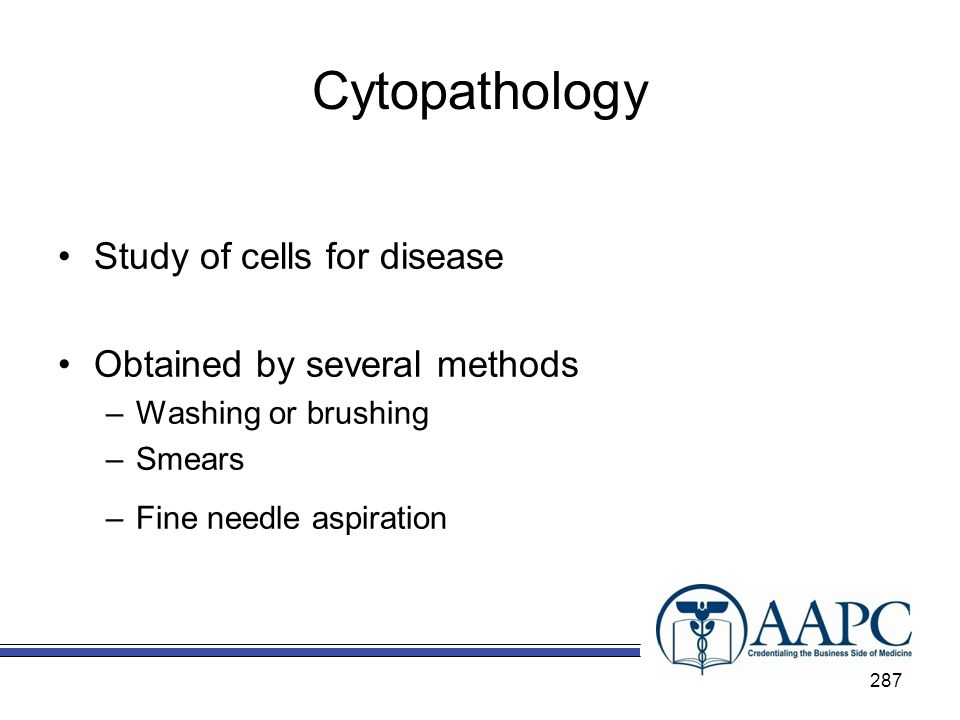 Cytopathology Study of cells for disease Obtained by several methods