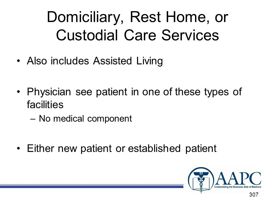 Domiciliary, Rest Home, or Custodial Care Services