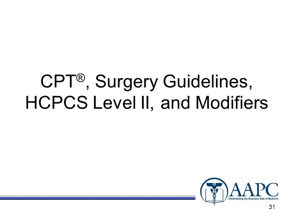 CPT®, Surgery Guidelines, HCPCS Level II, and Modifiers