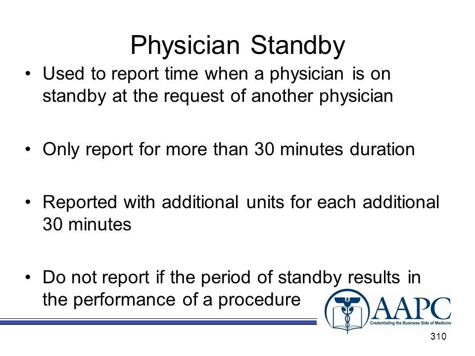 Physician Standby Used to report time when a physician is on standby at the request of another physician.