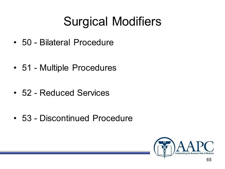 Surgical Modifiers 50 - Bilateral Procedure 51 - Multiple Procedures