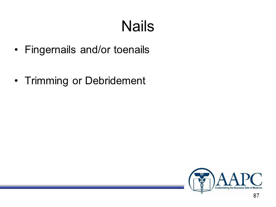 Nails Fingernails and/or toenails Trimming or Debridement