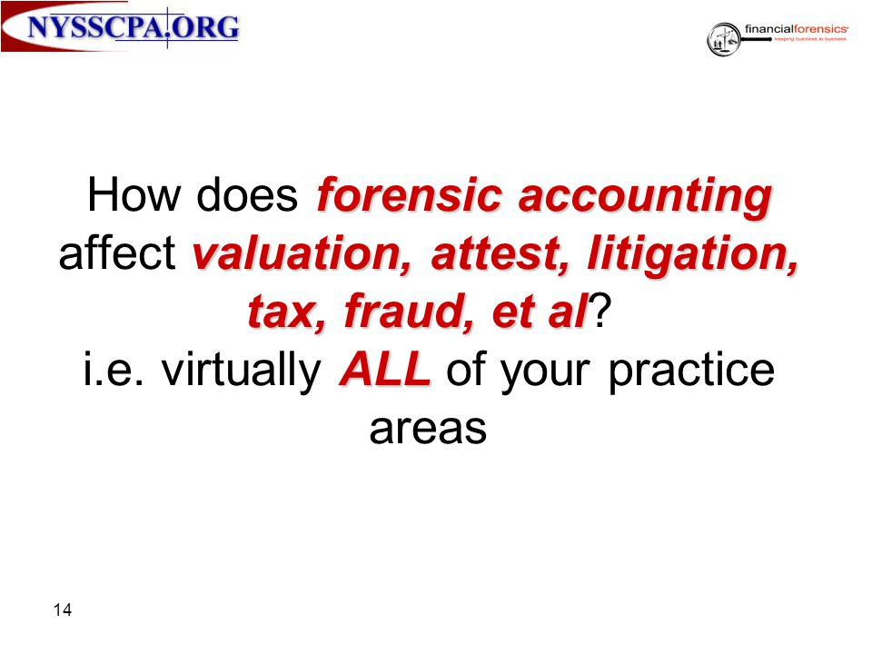 How does forensic accounting affect valuation, attest, litigation, tax, fraud, et al.