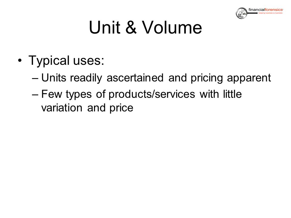 Unit & Volume Typical uses: