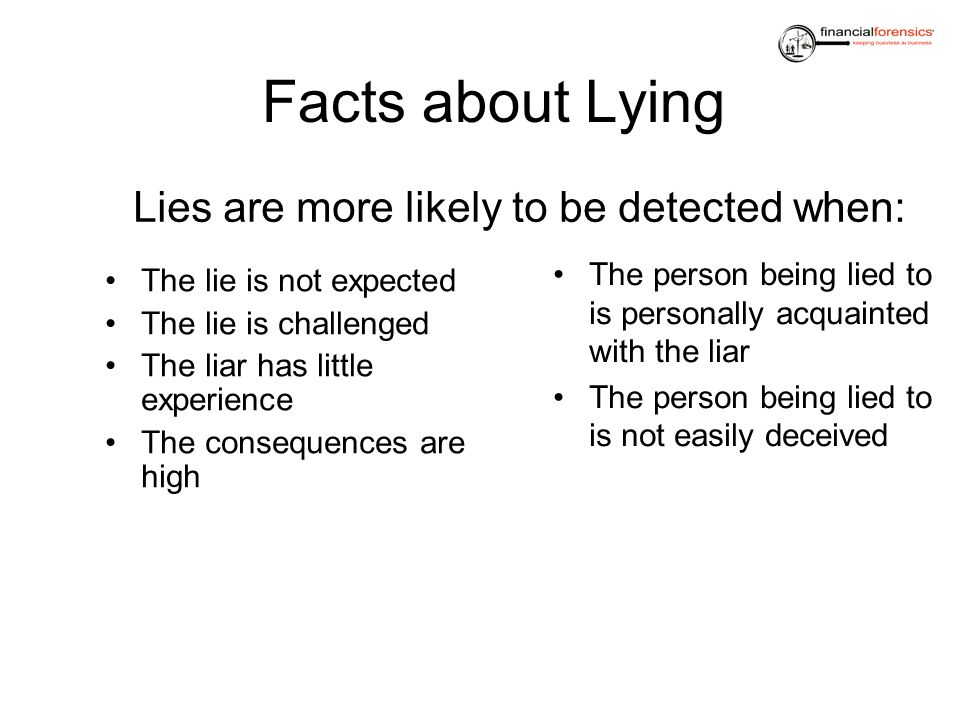 Lies are more likely to be detected when: