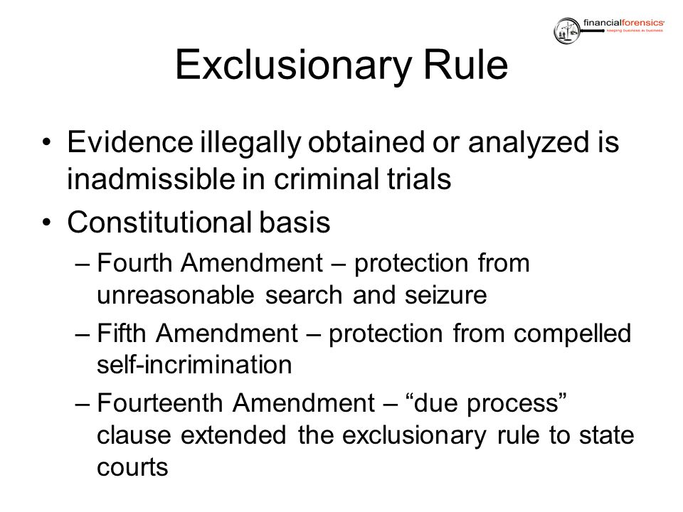 Exclusionary Rule Evidence illegally obtained or analyzed is inadmissible in criminal trials. Constitutional basis.
