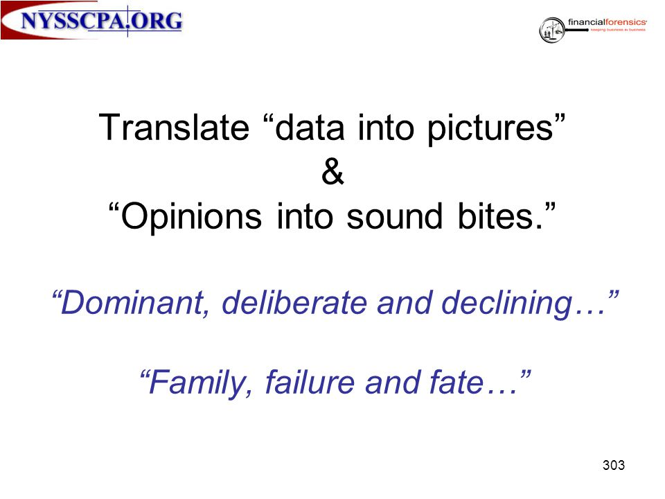 Translate data into pictures & Opinions into sound bites