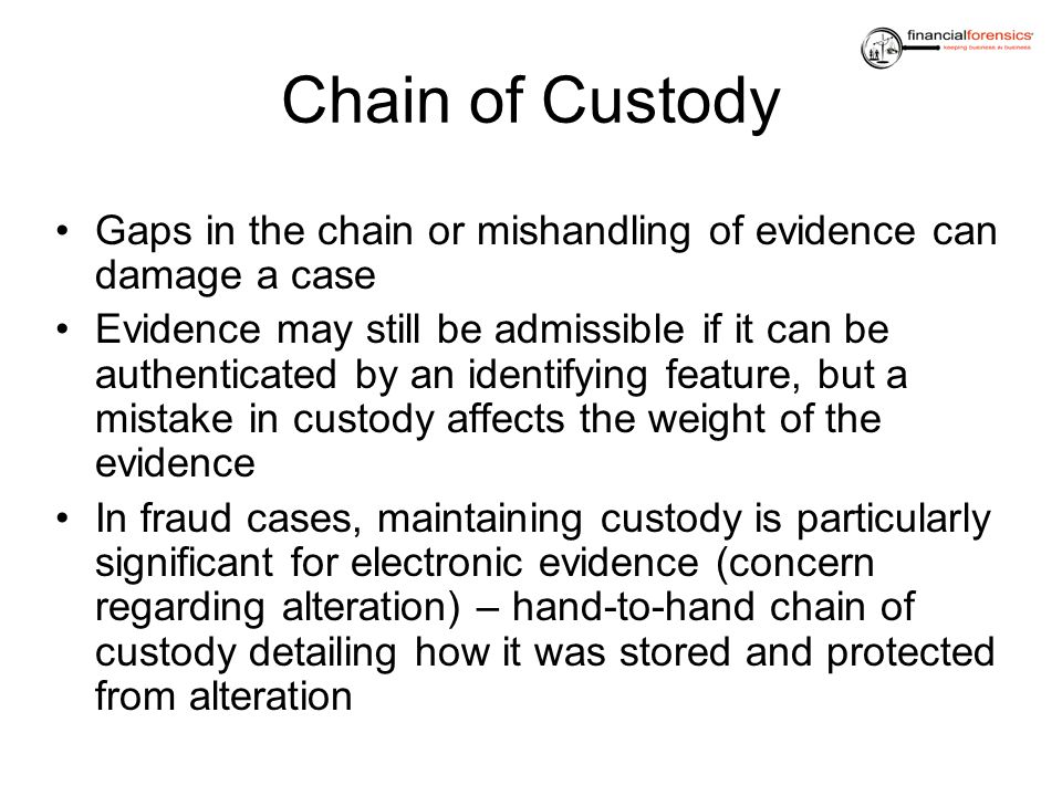 Chain of Custody Gaps in the chain or mishandling of evidence can damage a case.