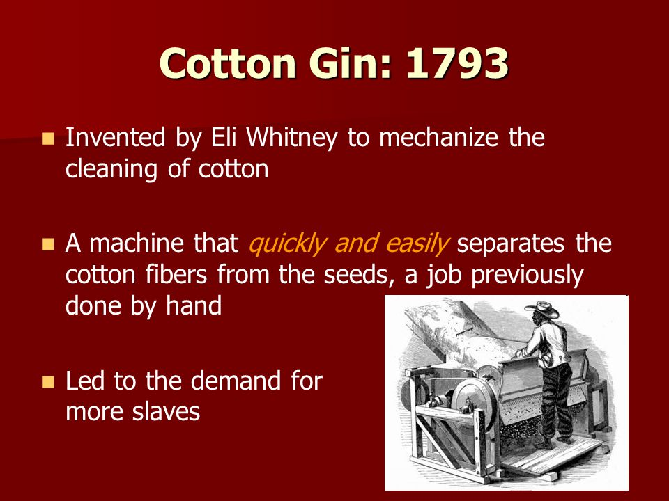 Cotton Gin: 1793 Invented by Eli Whitney to mechanize the cleaning of cotton.