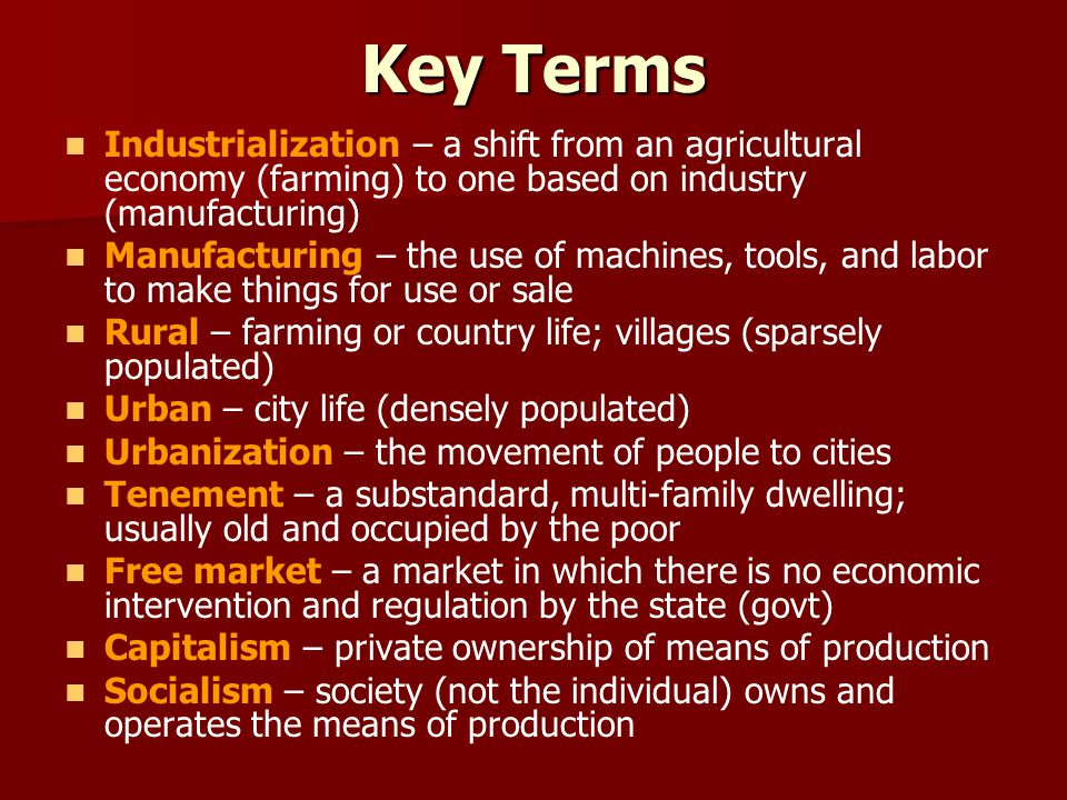Key Terms Industrialization – a shift from an agricultural economy (farming) to one based on industry (manufacturing)