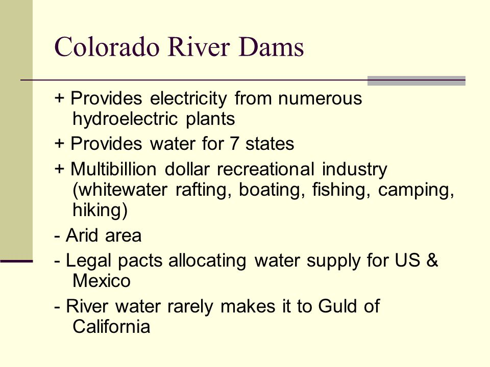Colorado River Dams + Provides electricity from numerous hydroelectric plants. + Provides water for 7 states.