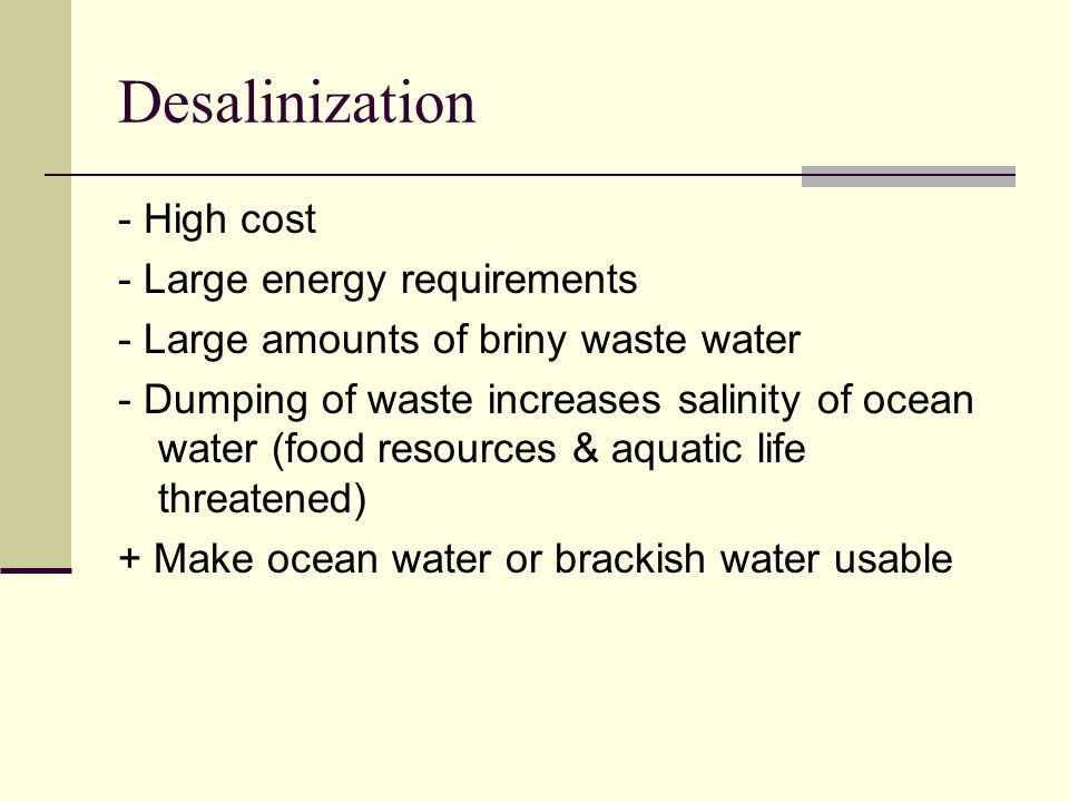 Desalinization - High cost - Large energy requirements