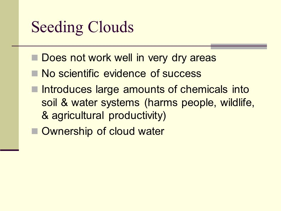Seeding Clouds Does not work well in very dry areas