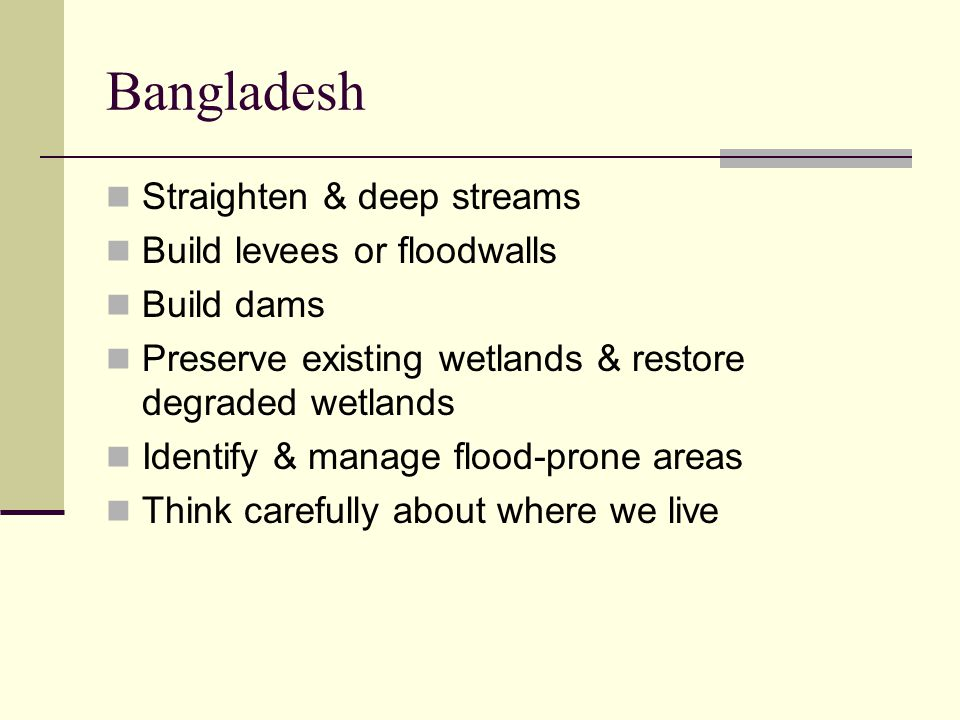 Bangladesh Straighten & deep streams Build levees or floodwalls
