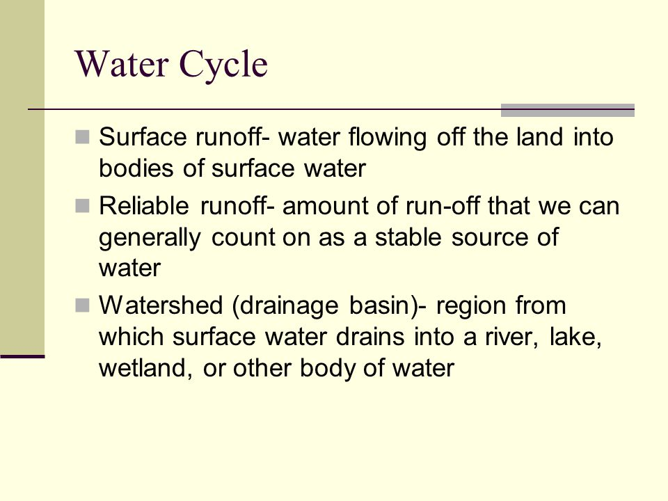 Water Cycle Surface runoff- water flowing off the land into bodies of surface water.
