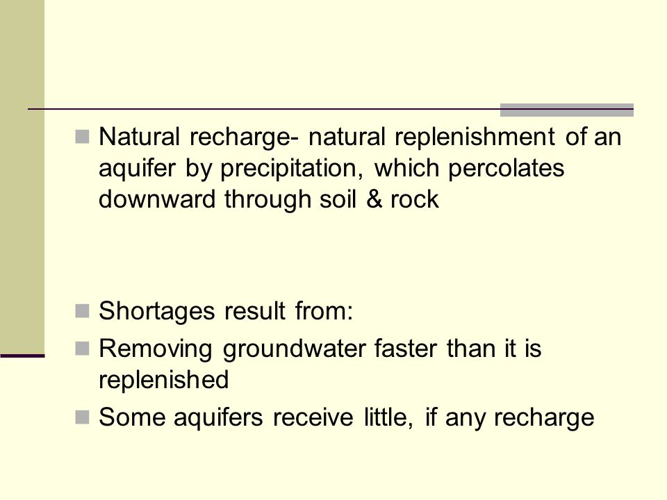 Natural recharge- natural replenishment of an aquifer by precipitation, which percolates downward through soil & rock