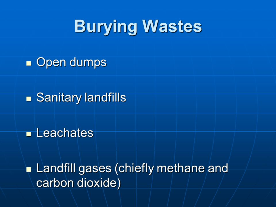 Burying Wastes Open dumps Sanitary landfills Leachates