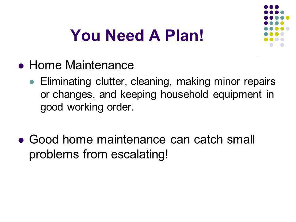 You Need A Plan! Home Maintenance