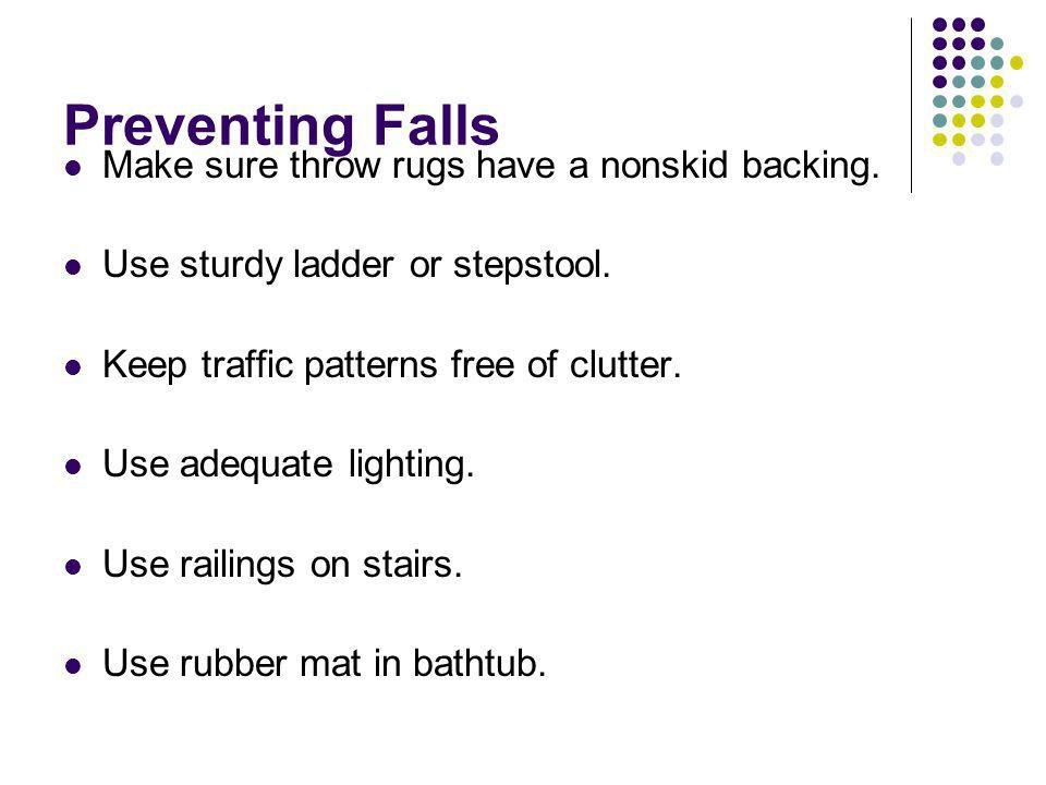 Preventing Falls Make sure throw rugs have a nonskid backing.