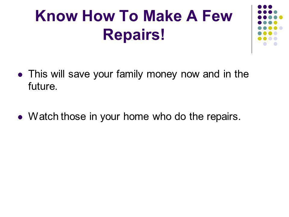 Know How To Make A Few Repairs!