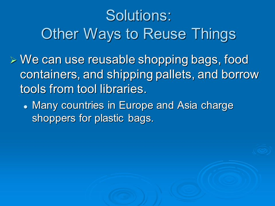 Solutions: Other Ways to Reuse Things