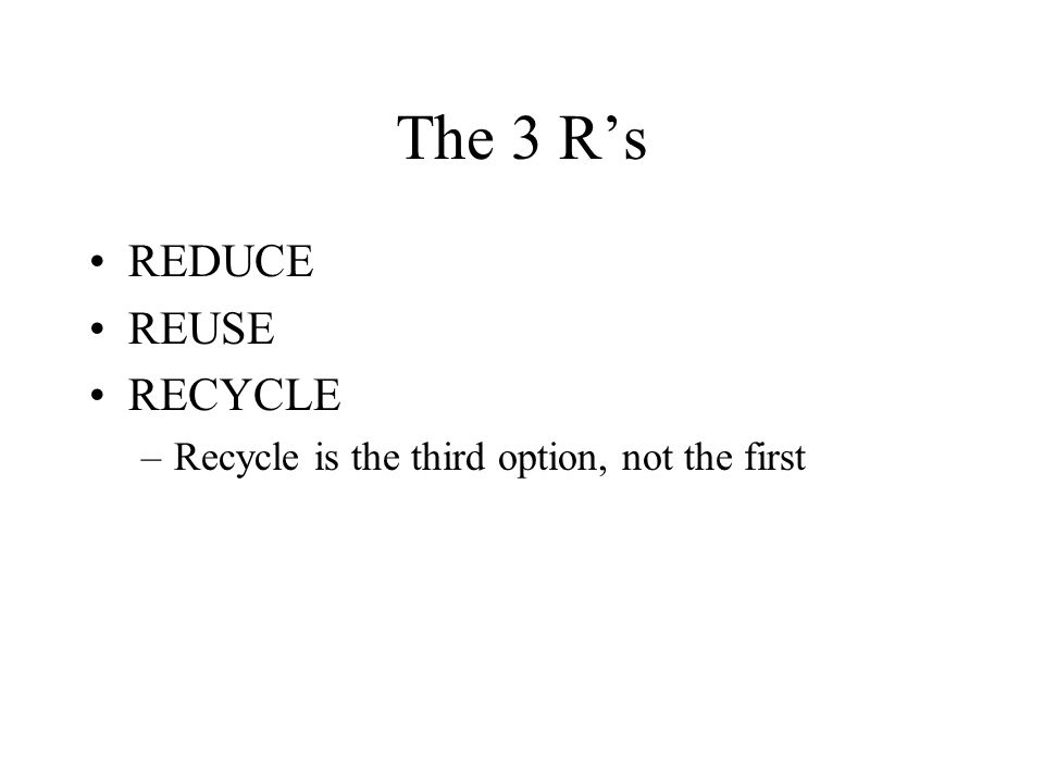 The 3 R's REDUCE REUSE RECYCLE