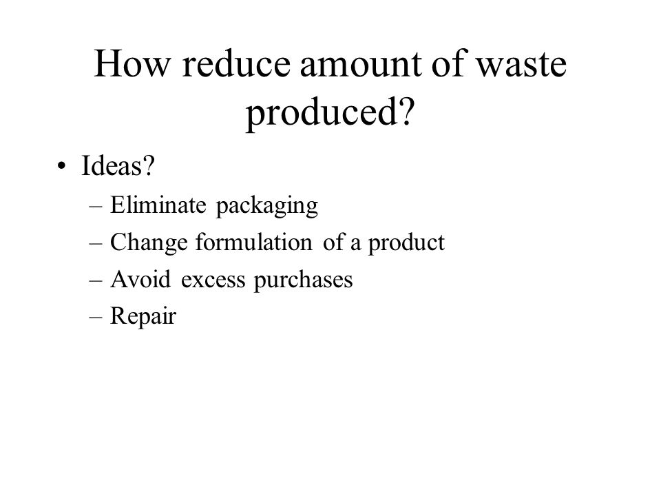 How reduce amount of waste produced