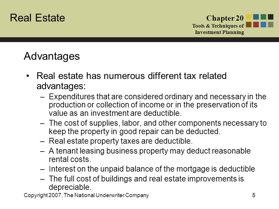 Advantages Real estate has numerous different tax related advantages: