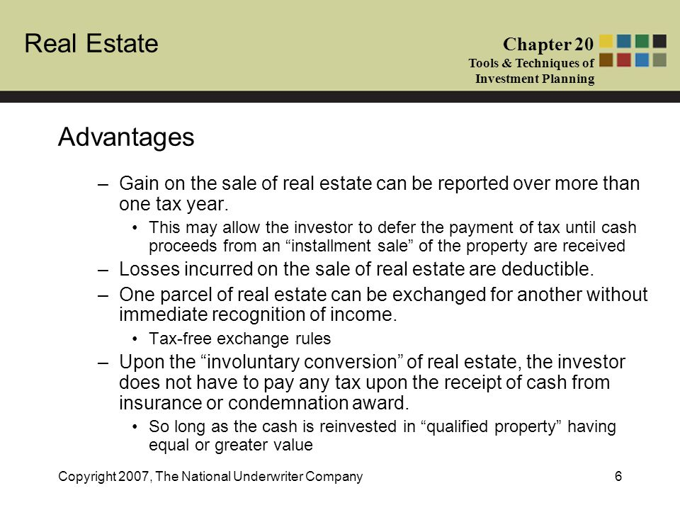 Advantages Gain on the sale of real estate can be reported over more than one tax year.