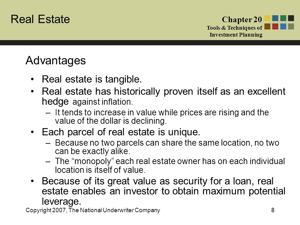 Advantages Real estate is tangible.