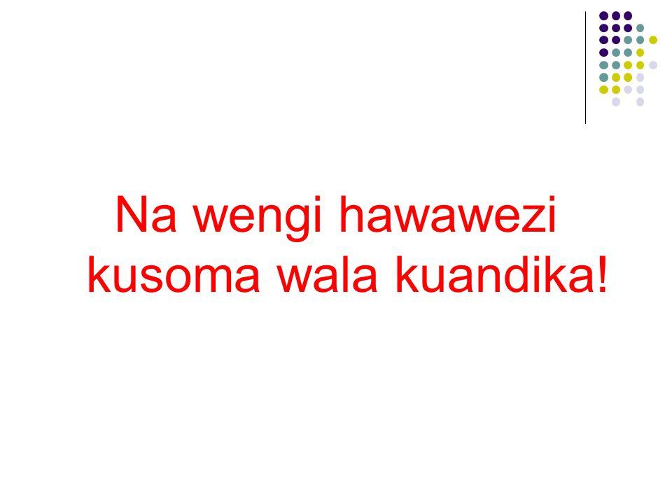 Na wengi hawawezi kusoma wala kuandika!