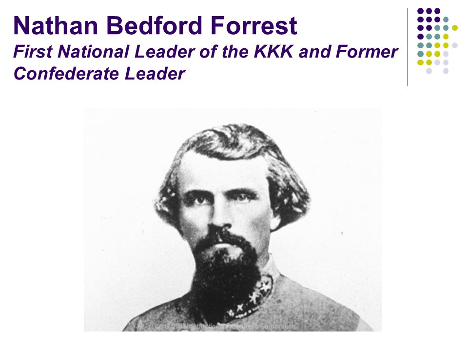 Nathan Bedford Forrest First National Leader of the KKK and Former Confederate Leader