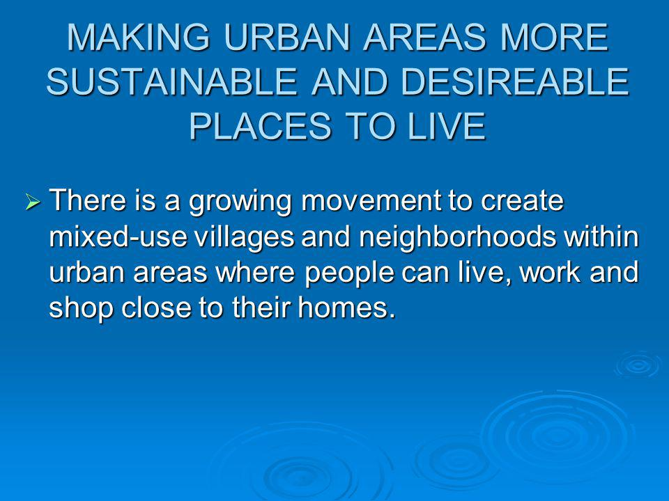 MAKING URBAN AREAS MORE SUSTAINABLE AND DESIREABLE PLACES TO LIVE