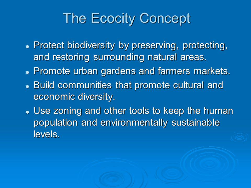 The Ecocity Concept Protect biodiversity by preserving, protecting, and restoring surrounding natural areas.