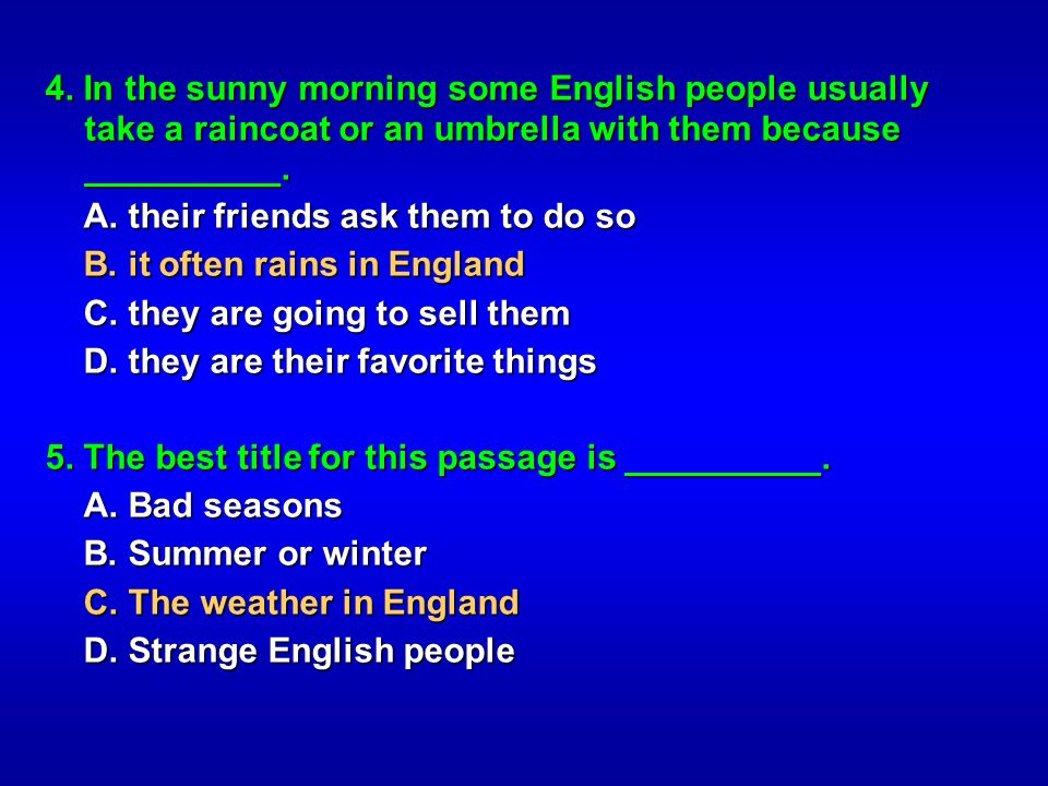 4. In the sunny morning some English people usually take a raincoat or an umbrella with them because __________.