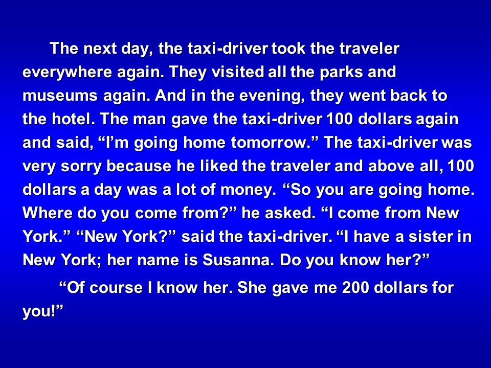 The next day, the taxi-driver took the traveler everywhere again