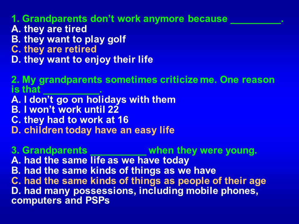 1. Grandparents don't work anymore because _________.