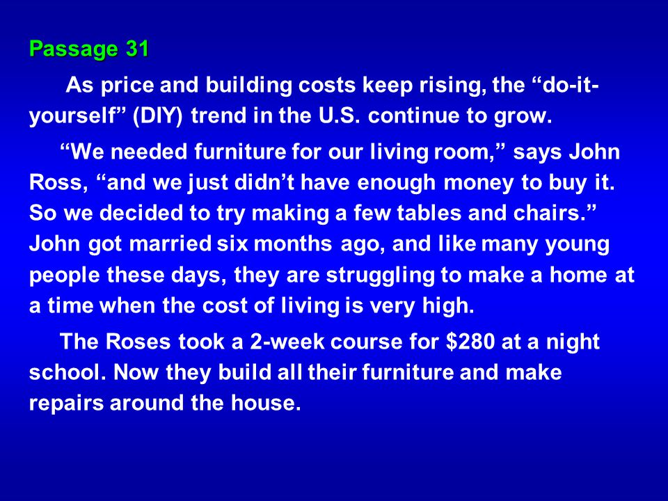 Passage 31 As price and building costs keep rising, the do-it-yourself (DIY) trend in the U.S. continue to grow.