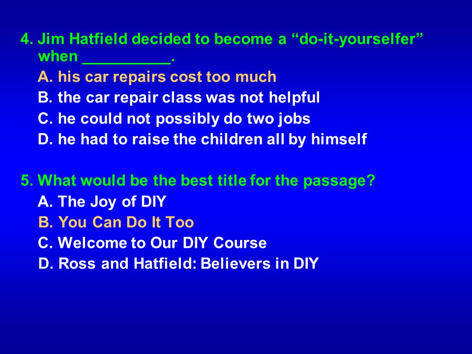 4. Jim Hatfield decided to become a do-it-yourselfer when __________.