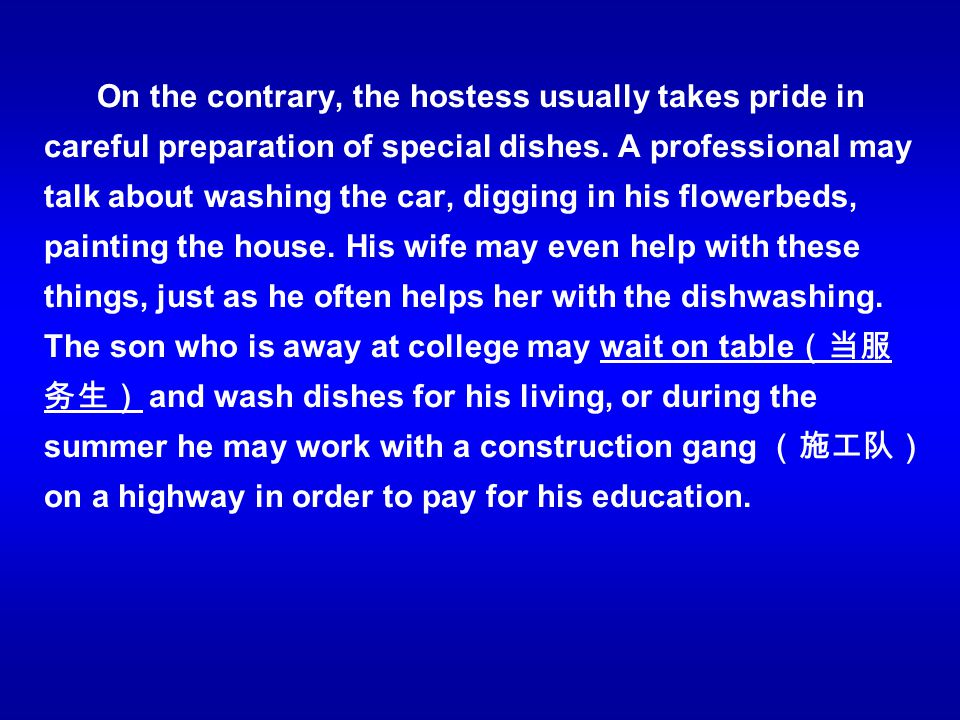 On the contrary, the hostess usually takes pride in careful preparation of special dishes.