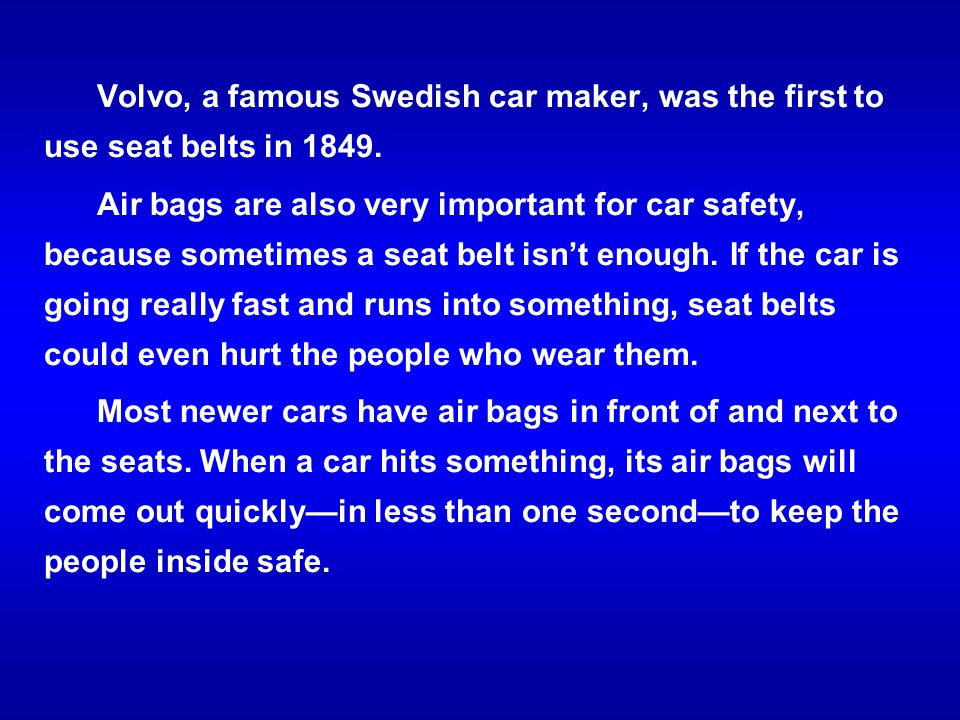 Volvo, a famous Swedish car maker, was the first to use seat belts in 1849.