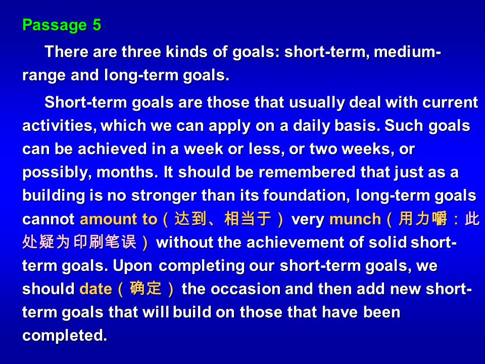 Passage 5 There are three kinds of goals: short-term, medium-range and long-term goals.