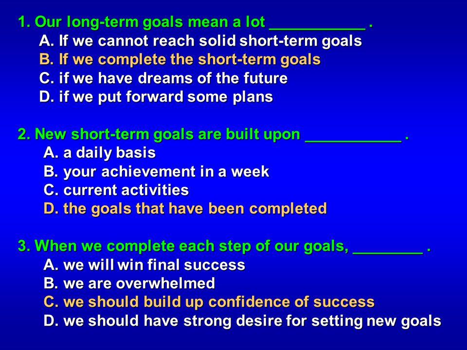 1. Our long-term goals mean a lot ___________ .